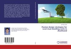 Bookcover of Passive design strategies for rural mud dwelling units in Jharkhand