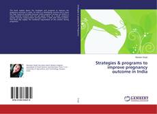 Bookcover of Strategies & programs to improve pregnancy outcome in India
