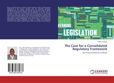 Bookcover of The Case for a Consolidated Regulatory Framework