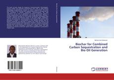 Bookcover of Biochar for Combined Carbon Sequestration and Bio Oil Generation