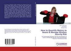 Bookcover of How to Quantify Metrics to Assess & Manage Wireless Security Risk