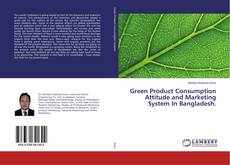Bookcover of Green Product Consumption Attitude and Marketing System In Bangladesh.