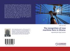 Bookcover of The recognition of new maritime liens in Ghana: