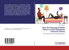 Bookcover of How Do Therapists Make Sense of Their Reactions Towards Clients