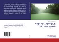 Jatropha Oil Production as Biofuel for Shea Butter Processing Machine kitap kapağı