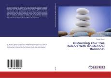 Bookcover of Discovering Your True Balance With Bio-identical Hormones