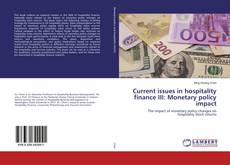 Bookcover of Current issues in hospitality finance III: Monetary policy impact