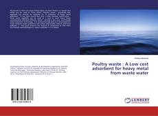 Bookcover of Poultry waste : A Low cost adsorbent for heavy metal from waste water