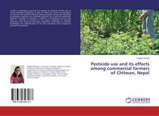 Bookcover of Pesticide use and its effects among commercial farmers of Chitwan, Nepal