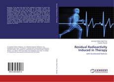 Bookcover of Residual Radioactivity Induced in Therapy