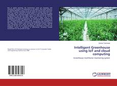 Bookcover of Intelligent Greenhouse using IoT and cloud computing