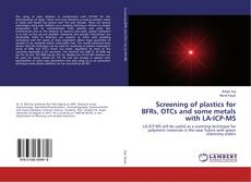 Bookcover of Screening of plastics for BFRs, OTCs and some metals with LA-ICP-MS