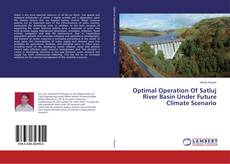 Bookcover of Optimal Operation Of Satluj River Basin Under Future Climate Scenario