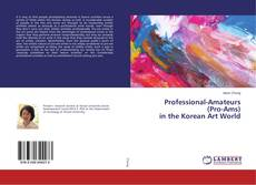 Bookcover of Professional-Amateurs (Pro-Ams) in the Korean Art World