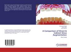 Bookcover of A Comparison of Direct & Indirect Sinus Augmentation
