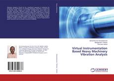 Bookcover of Virtual Instrumentation Based Heavy Machinery Vibration Analysis