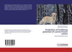 Prediction of Fertilizing potential of canine frozen semen的封面