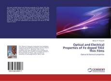 Bookcover of Optical and Electrical Properties of Fe doped TiO2 Thin Films