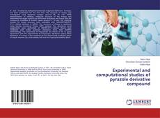 Bookcover of Experimental and computational studies of pyrazole derivative compound