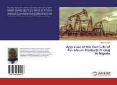 Bookcover of Appraisal of the Conflicts of Petroleum Products Pricing in Nigeria