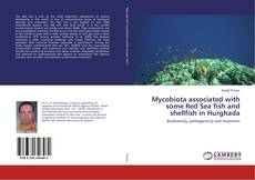 Bookcover of Mycobiota associated with some Red Sea fish and shellfish in Hurghada