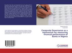 Bookcover of Corporate Governance as a mechanism for measuring financial performance of Banks in Nigeria