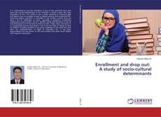 Couverture de Enrollment and drop out: A study of socio-cultural determinants