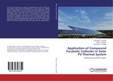Bookcover of Application of Compound Parabolic Collector in Solar PV-Thermal System