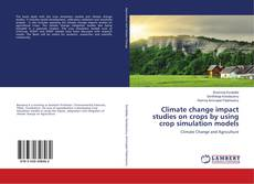 Climate change impact studies on crops by using crop simulation models kitap kapağı
