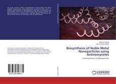 Biosynthesis of Noble Metal Nanoparticles using Actinomycetes kitap kapağı