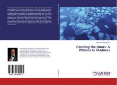 Bookcover of Opening the Doors: A Witness to Madness