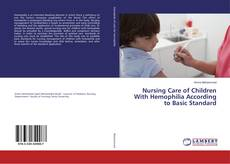 Bookcover of Nursing Care of Children With Hemophilia According to Basic Standard