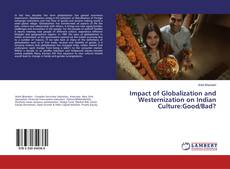 Bookcover of Impact of Globalization and Westernization on Indian Culture:Good/Bad?