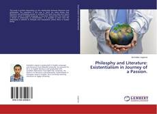 Bookcover of Philosphy and Literature: Existentialism in Journey of a Passion.