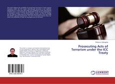 Couverture de Prosecuting Acts of Terrorism under the ICC Treaty