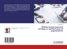 Copertina di Mobile money payment strategy on performance of organizations