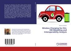 Bookcover of Wireless Charging for EVs: EM Modelling and Interoperability Analysis