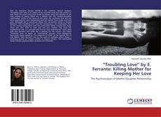 "Bookcover of ""Troubling Love"" by E. Ferrante: Killing Mother for Keeping Her Love"