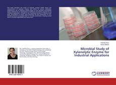 Microbial Study of Xylanolytic Enzyme for Industrial Applications kitap kapağı