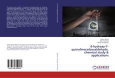 Buchcover von 8-hydroxy-7-quinolinecarboxaldehyde, chemical study & applications