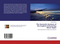 Couverture de The Semantic Analysis of the English Cultural Key Word 'Right'