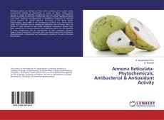 Copertina di Annona Reticulata-Phytochemicals, Antibacterial & Antioxidant Activity