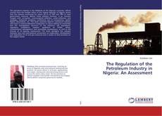 Borítókép a  The Regulation of the Petroleum Industry in Nigeria: An Assessment - hoz