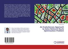 Bookcover of An Evolutionary Approach to Solve Network Route Optimization Problem