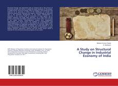 Bookcover of A Study on Structural Change in Industrial Economy of India