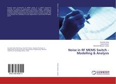 Couverture de Noise in RF MEMS Switch - Modelling & Analysis