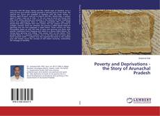 Poverty and Deprivations - the Story of Arunachal Pradesh kitap kapağı