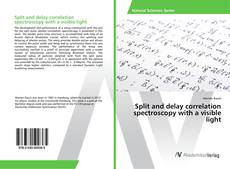 Bookcover of Split and delay correlation spectroscopy with a visible light