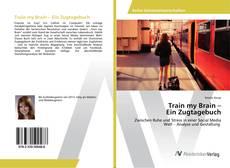 Bookcover of Train my Brain – Ein Zugtagebuch