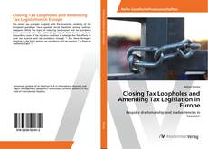 Bookcover of Closing Tax Loopholes and Amending Tax Legislation in Europe